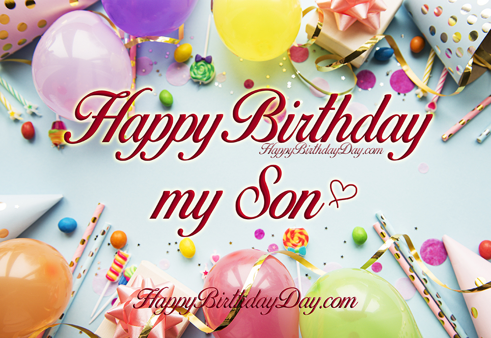 Happy Birthday My Son Happy Birthday Day